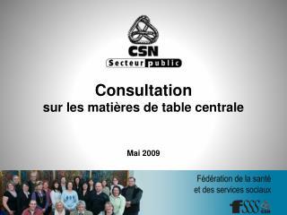 Consultation sur les matières de table centrale Mai 2009