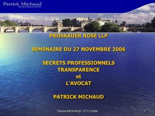 PROSKAUER ROSE LLP SEMINAIRE DU 27 NOVEMBRE 2006 SECRETS PROFESSIONNELS TRANSPARENCE et L'AVOCAT