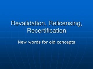 Revalidation, Relicensing, Recertification