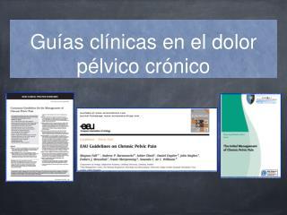 Guías clínicas en el dolor pélvico crónico