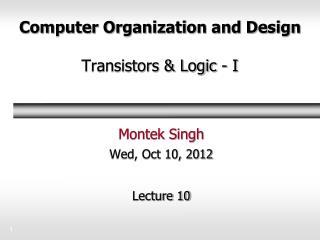 Computer Organization and Design Transistors & Logic - I