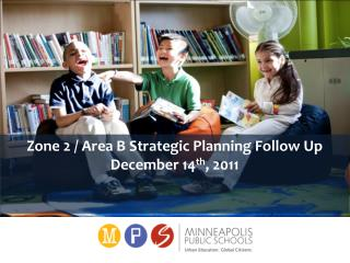 Zone 2 / Area B Strategic Planning Follow Up December 14 th , 2011