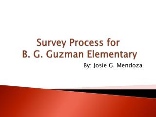 Survey  Process for  B. G. Guzman Elementary