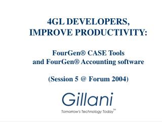 4GL DEVELOPERS,  IMPROVE PRODUCTIVITY:  FourGen  CASE Tools and FourGen  Accounting software  Session 5  Forum 2004