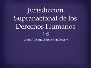 Jurisdiccion  Supranacional de los Derechos Humanos