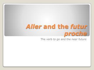 Aller and the  futur proche