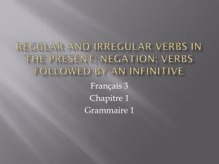 Regular and irregular verbs in the present; negation; verbs followed by an infinitive