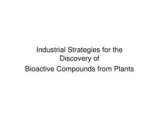 Industrial Strategies for the Discovery of Bioactive Compounds from Plants