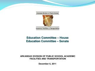 ARKANSAS DIVISION OF  PUBLIC SCHOOL ACADEMIC  FACILITIES AND TRANSPORTATION December 6, 2011