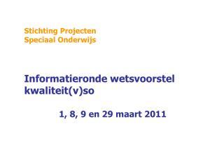 Stichting Projecten  Speciaal Onderwijs Informatieronde wetsvoorstel kwaliteit(v)so