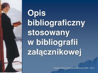 Opis bibliograficzny stosowany  w bibliografii zalacznikowej