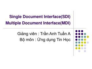 Single Document Interface(SDI)  Multiple Document Interface(MDI)