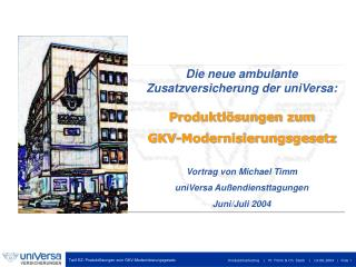 Die neue ambulante Zusatzversicherung der uniVersa: Produktl�sungen zum GKV-Modernisierungsgesetz