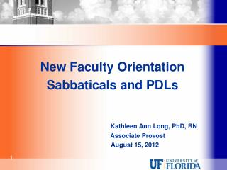 New Faculty Orientation Sabbaticals and PDLs Kathleen Ann Long, PhD, RN