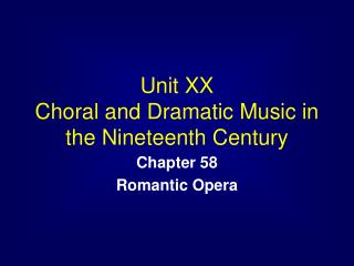 Unit XX Choral and Dramatic Music in the Nineteenth Century