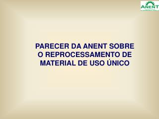 PARECER DA ANENT SOBRE O REPROCESSAMENTO DE MATERIAL DE USO  NICO