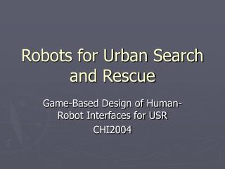 Robots for Urban Search and Rescue