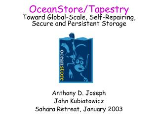 OceanStore/Tapestry Toward Global-Scale, Self-Repairing, Secure and Persistent Storage