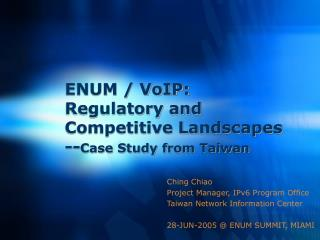 ENUM / VoIP:  Regulatory and Competitive Landscapes -- Case Study from Taiwan