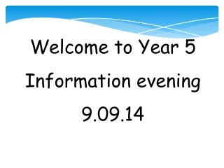 Welcome to Year 5 Information evening  9.09.14