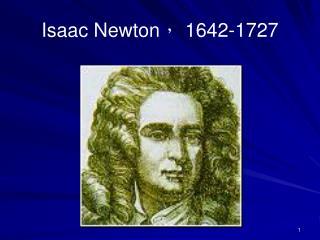 Isaac Newton ,  1642-1727