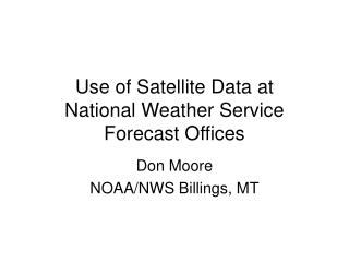 Use of Satellite Data at  National Weather Service Forecast Offices