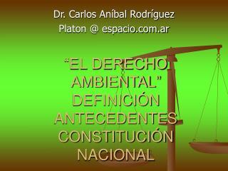 """""""EL DERECHO AMBIENTAL"""" DEFINICIÓN ANTECEDENTES CONSTITUCIÓN NACIONAL"""
