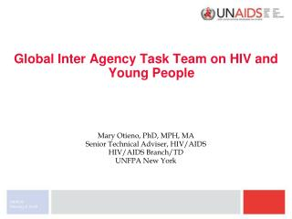 Global Inter Agency Task Team on HIV and Young People    Mary Otieno, PhD, MPH, MA Senior Technical Adviser, HIV
