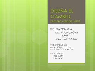 DISEÑA EL  CAMBIO.  Tercera edición 2013.