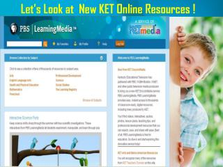 Let's Look at  New KET Online Resources !