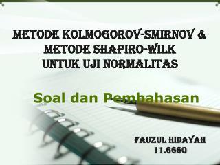 Metode Kolmogorov -Smirnov &  Metode  Shapiro- Wilk Untuk Uji Normalitas