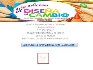 ESCUELA PRIMARIA «TIERRA Y LIBERTAD» TURNO VESPERTINO C.C.T 15EPR0941P