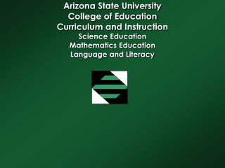 Arizona State University College of Education Curriculum and Instruction Science Education Mathematics Education Languag