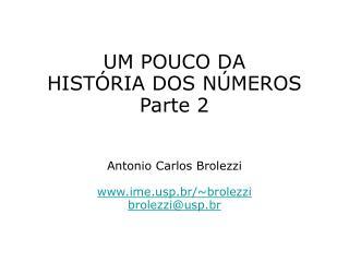 UM POUCO DA  HIST RIA DOS N MEROS  Parte 2   Antonio Carlos Brolezzi  imep.br
