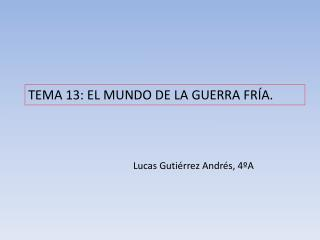 TEMA 13: EL MUNDO DE LA GUERRA FRÍA.