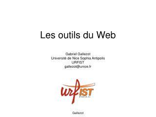 Les outils du Web Gabriel Gallezot Université de Nice Sophia Antipolis URFIST gallezot@unice.fr