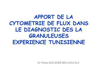 APPORT DE LA CYTOMETRIE DE FLUX DANS LE DIAGNOSTIC DES LA GRANULEUSES EXPERIENCE TUNISIENNE