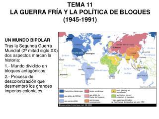 TEMA 11 LA GUERRA FRÍA Y LA POLÍTICA DE BLOQUES (1945-1991)