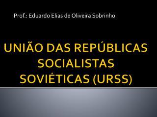 UNI�O DAS REP�BLICAS SOCIALISTAS SOVI�TICAS (URSS)