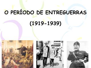 O PERÍODO DE ENTREGUERRAS (1919-1939)