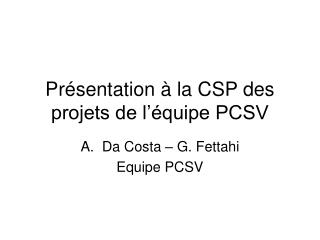Présentation à la CSP des projets de l'équipe PCSV