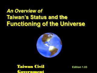 An Overview of  Taiwan's Status and the Functioning of the Universe