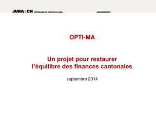 OPTI-MA Un projet pour restaurer  l'équilibre des finances cantonales  septembre 2014