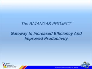 The BATANGAS PROJECT Gateway to Increased Efficiency And Improved Productivity