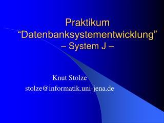 "Praktikum ""Datenbanksystementwicklung"" – System J –"
