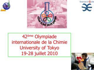 42 ème  Olympiade internationale de la Chimie University of Tokyo 19-28 juillet 2010