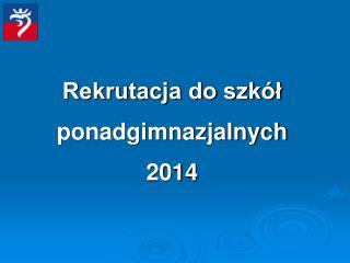Rekrutacja do szkół  ponadgimnazjalnych 2014