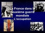 La France dans la deuxi me guerre mondiale   L occupation