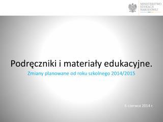 Podręczniki i materiały edukacyjne.  Zmiany planowane od roku szkolnego 2014/2015