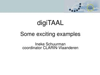 digiTAAL Some exciting examples Ineke Schuurman coordinator CLARIN-Vlaanderen